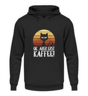 Ok, aber erst Kaffee | launische Katze - Unisex Kapuzenpullover Hoodie-1624