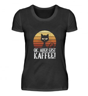Ok, aber erst Kaffee | launische Katze - Damen Premiumshirt-16