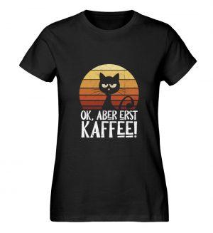 Ok, aber erst Kaffee | launische Katze - Damen Premium Organic Shirt-16