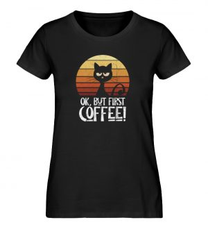 Ok But First Coffee | Launische Retro Katze - Damen Premium Organic Shirt-16
