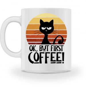 Ok But First Coffee! Kaffee-Katze - Tasse-3