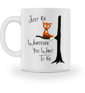 Just Be Whatever you want to be | Fuchs wie Eule - Tasse-3